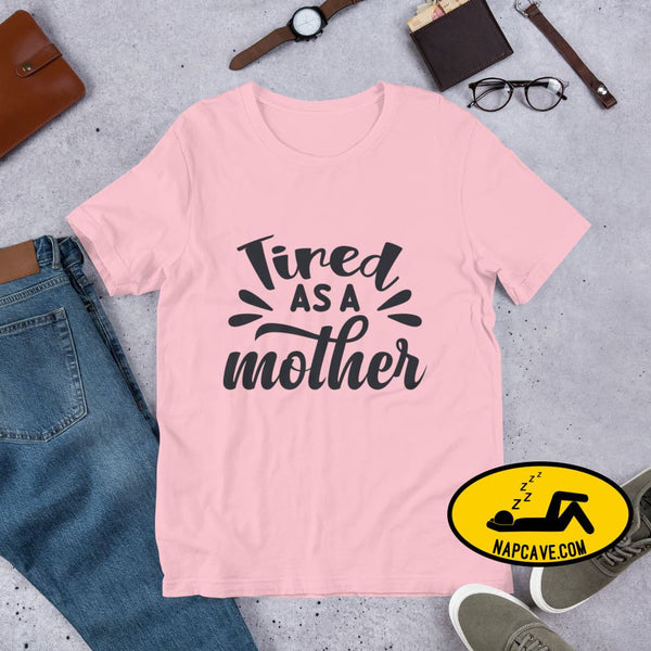 Tired as a Mother Short-Sleeve Unisex T-Shirt Pink / S The NapCave Tired as a Mother Short-Sleeve Unisex T-Shirt exhausted idiopathic