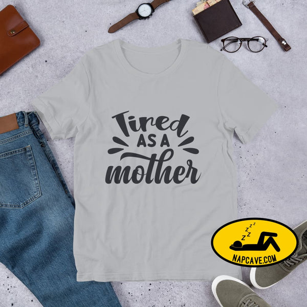 Tired as a Mother Short-Sleeve Unisex T-Shirt Silver / S The NapCave Tired as a Mother Short-Sleeve Unisex T-Shirt exhausted idiopathic