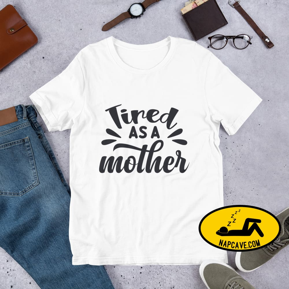 Tired as a Mother Short-Sleeve Unisex T-Shirt White / XS The NapCave Tired as a Mother Short-Sleeve Unisex T-Shirt exhausted idiopathic
