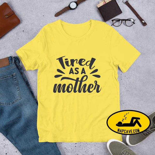 Tired as a Mother Short-Sleeve Unisex T-Shirt Yellow / S The NapCave Tired as a Mother Short-Sleeve Unisex T-Shirt exhausted idiopathic
