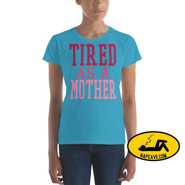 Tired as a Mother t-shirt Caribbean Blue / S Shirt The NapCave Tired as a Mother t-shirt let mom sleep mom moms tired Momma needs a nap nap