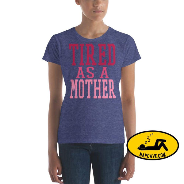 Tired as a Mother t-shirt Heather Blue / S Shirt The NapCave Tired as a Mother t-shirt let mom sleep mom moms tired Momma needs a nap nap