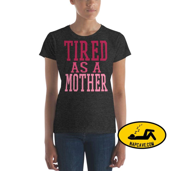 Tired as a Mother t-shirt Heather Dark Grey / S Shirt The NapCave Tired as a Mother t-shirt let mom sleep mom moms tired Momma needs a nap