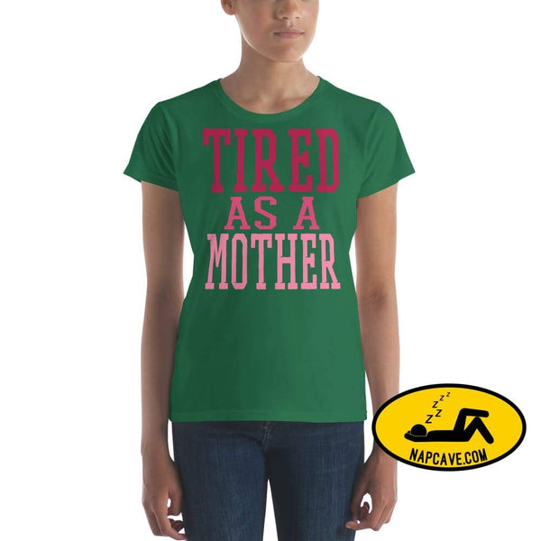 Tired as a Mother t-shirt Kelly Green / S Shirt The NapCave Tired as a Mother t-shirt let mom sleep mom moms tired Momma needs a nap nap
