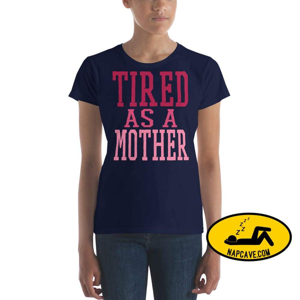 Tired as a Mother t-shirt Navy / S Shirt The NapCave Tired as a Mother t-shirt let mom sleep mom moms tired Momma needs a nap nap lover