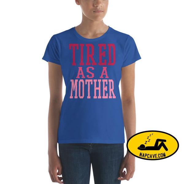 Tired as a Mother t-shirt Royal Blue / S Shirt The NapCave Tired as a Mother t-shirt let mom sleep mom moms tired Momma needs a nap nap