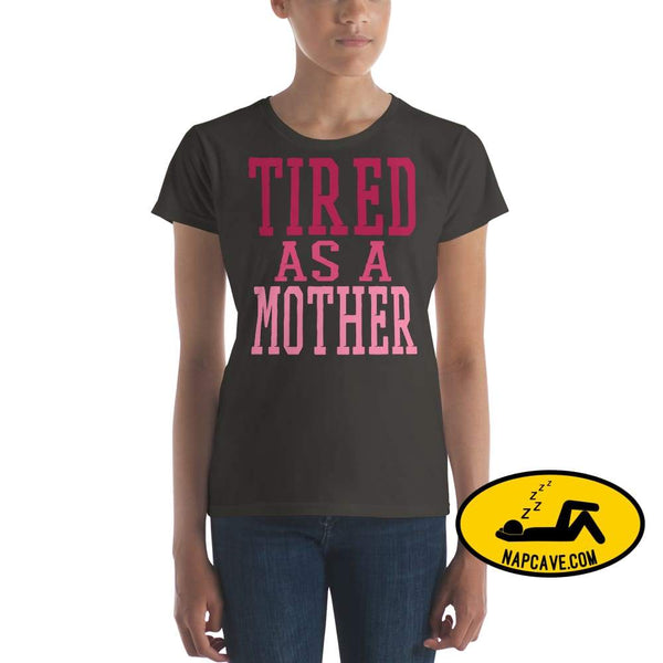 Tired as a Mother t-shirt Smoke / S Shirt The NapCave Tired as a Mother t-shirt let mom sleep mom moms tired Momma needs a nap nap lover