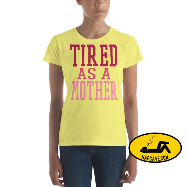 Tired as a Mother t-shirt Spring Yellow / S Shirt The NapCave Tired as a Mother t-shirt let mom sleep mom moms tired Momma needs a nap nap
