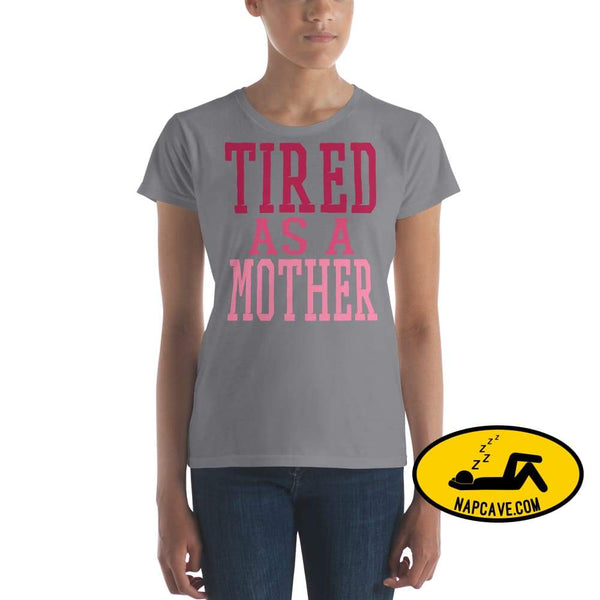 Tired as a Mother t-shirt Storm Grey / S Shirt The NapCave Tired as a Mother t-shirt let mom sleep mom moms tired Momma needs a nap nap