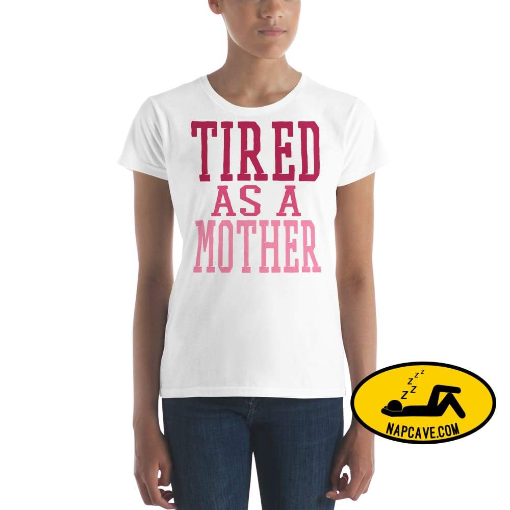 Tired as a Mother t-shirt White / S Shirt The NapCave Tired as a Mother t-shirt let mom sleep mom moms tired Momma needs a nap nap lover