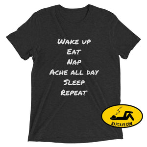 Wake up Eat Nap Ache all day Sleep Repeat Short sleeve t-shirt Charcoal-Black Triblend / XS Nap Cave Wake up Eat Nap Ache all day Sleep