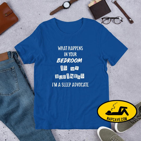 What happens in your Bedroom is my Business Im a Sleep Advocate Short-Sleeve Unisex True Royal / S Shirt The NapCave What happens in your