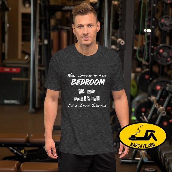 What Happens In Your Bedroom is my Business Im a Sleep Doctor Short-Sleeve Unisex T-Shirt Dark Grey Heather / XS Shirt The NapCave What