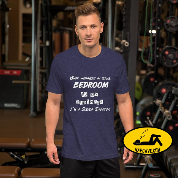 What Happens In Your Bedroom is my Business Im a Sleep Doctor Short-Sleeve Unisex T-Shirt Heather Midnight Navy / XS Shirt The NapCave What