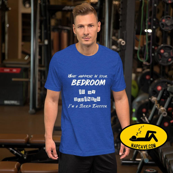 What Happens In Your Bedroom is my Business Im a Sleep Doctor Short-Sleeve Unisex T-Shirt Heather True Royal / S Shirt The NapCave What