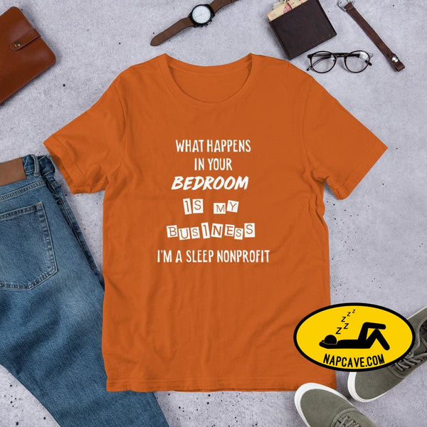 What Happens In Your Bedroom is my Business Im a Sleep NonProfit Short-Sleeve Unisex T-Shirt Autumn / S Shirt The NapCave What Happens In