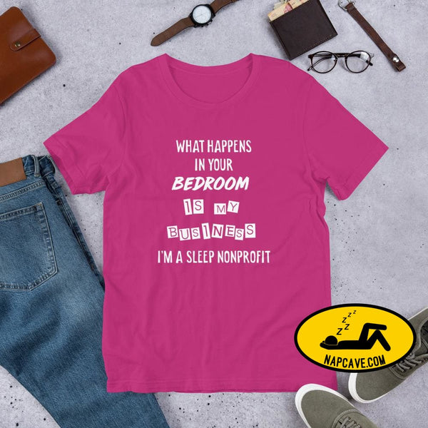 What Happens In Your Bedroom is my Business Im a Sleep NonProfit Short-Sleeve Unisex T-Shirt Berry / S Shirt The NapCave What Happens In