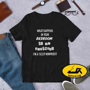What Happens In Your Bedroom is my Business Im a Sleep NonProfit Short-Sleeve Unisex T-Shirt Black / XS Shirt The NapCave What Happens In