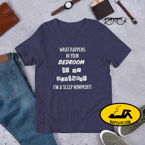 What Happens In Your Bedroom is my Business Im a Sleep NonProfit Short-Sleeve Unisex T-Shirt Heather Midnight Navy / XS Shirt The NapCave