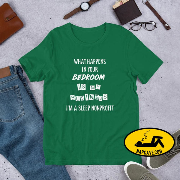 What Happens In Your Bedroom is my Business Im a Sleep NonProfit Short-Sleeve Unisex T-Shirt Kelly / S Shirt The NapCave What Happens In