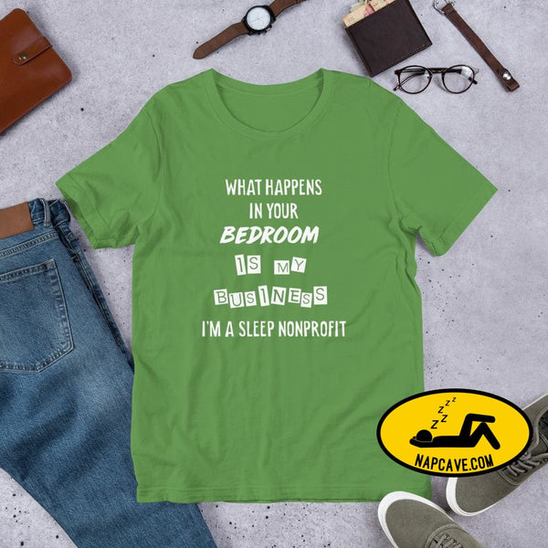 What Happens In Your Bedroom is my Business Im a Sleep NonProfit Short-Sleeve Unisex T-Shirt Leaf / S Shirt The NapCave What Happens In Your