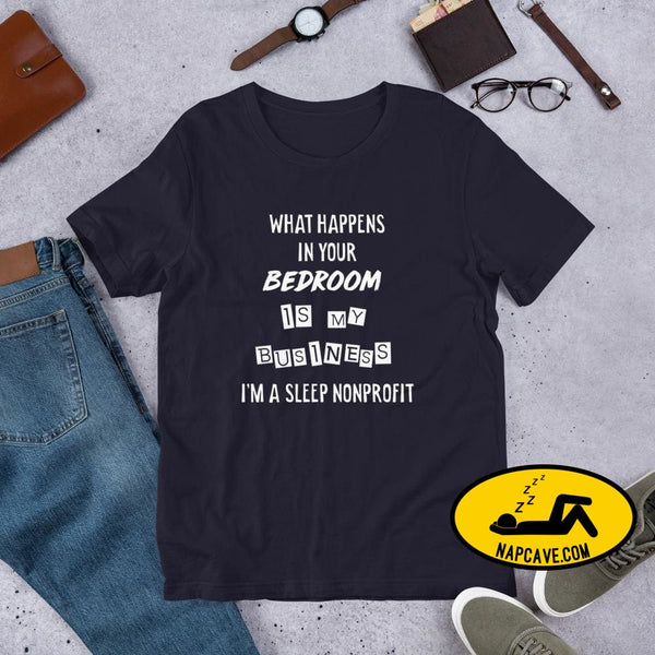 What Happens In Your Bedroom is my Business Im a Sleep NonProfit Short-Sleeve Unisex T-Shirt Navy / XS Shirt The NapCave What Happens In