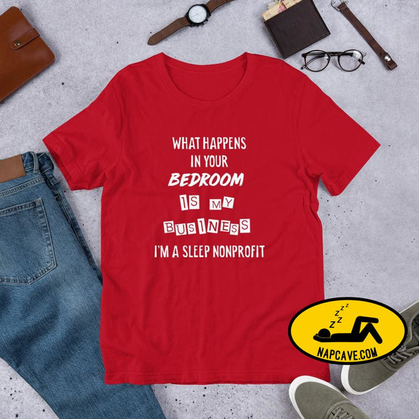 What Happens In Your Bedroom is my Business Im a Sleep NonProfit Short-Sleeve Unisex T-Shirt Red / S Shirt The NapCave What Happens In Your