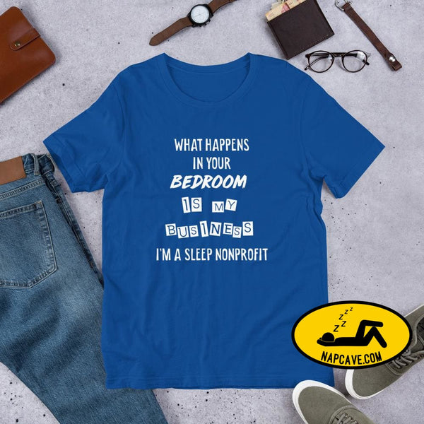 What Happens In Your Bedroom is my Business Im a Sleep NonProfit Short-Sleeve Unisex T-Shirt True Royal / S Shirt The NapCave What Happens