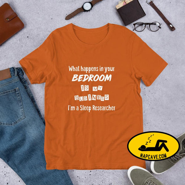 What Happens in your Bedroom is my Business Im a Sleep Researcher Unisex T-Shirt Autumn / S Shirt The NapCave What Happens in your Bedroom