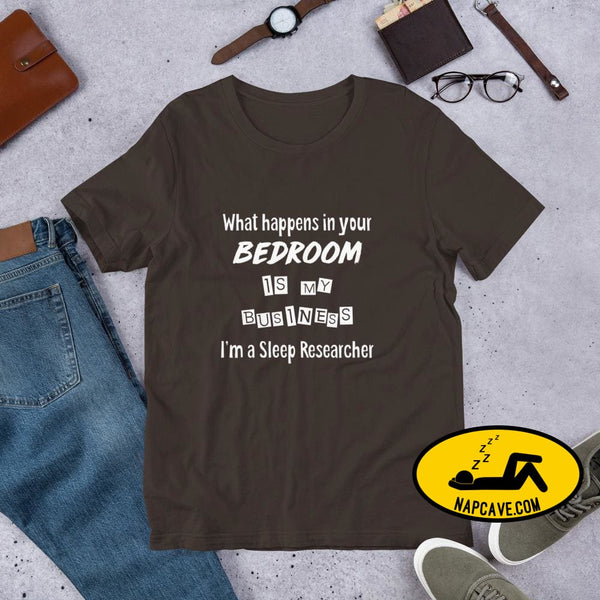 What Happens in your Bedroom is my Business Im a Sleep Researcher Unisex T-Shirt Brown / S Shirt The NapCave What Happens in your Bedroom is