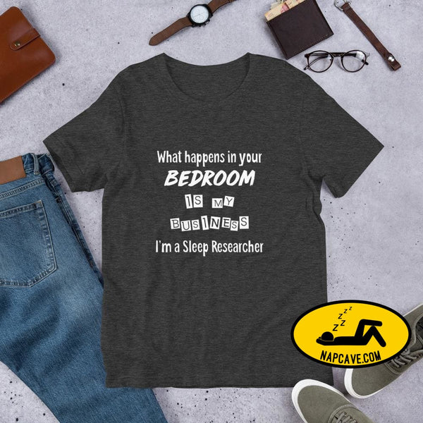 What Happens in your Bedroom is my Business Im a Sleep Researcher Unisex T-Shirt Dark Grey Heather / S Shirt The NapCave What Happens in
