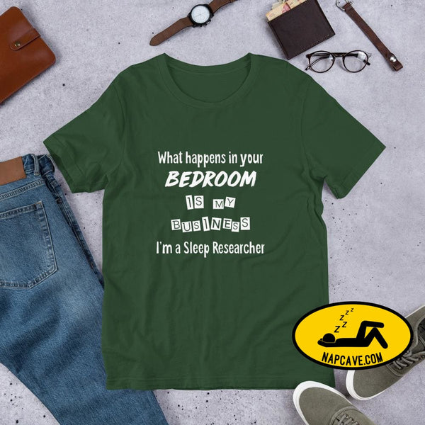 What Happens in your Bedroom is my Business Im a Sleep Researcher Unisex T-Shirt Forest / S Shirt The NapCave What Happens in your Bedroom