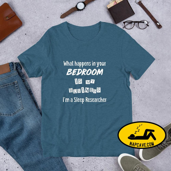 What Happens in your Bedroom is my Business Im a Sleep Researcher Unisex T-Shirt Heather Deep Teal / S Shirt The NapCave What Happens in