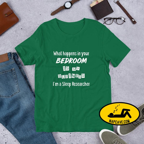 What Happens in your Bedroom is my Business Im a Sleep Researcher Unisex T-Shirt Kelly / S Shirt The NapCave What Happens in your Bedroom is