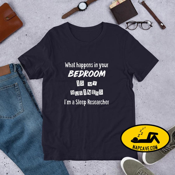 What Happens in your Bedroom is my Business Im a Sleep Researcher Unisex T-Shirt Navy / S Shirt The NapCave What Happens in your Bedroom is