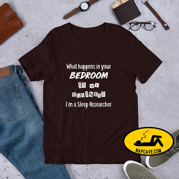What Happens in your Bedroom is my Business Im a Sleep Researcher Unisex T-Shirt Oxblood Black / S Shirt The NapCave What Happens in your
