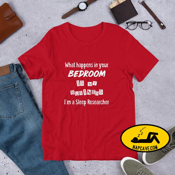 What Happens in your Bedroom is my Business Im a Sleep Researcher Unisex T-Shirt Red / S Shirt The NapCave What Happens in your Bedroom is