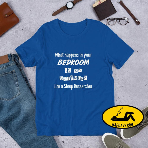 What Happens in your Bedroom is my Business Im a Sleep Researcher Unisex T-Shirt True Royal / S Shirt The NapCave What Happens in your