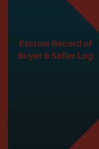 Escrow Record of Buyer & Seller Log (Logbook, Journal - 124 pages 6x9 inches): Escrow Record of Buyer & Seller Logbook (Blue Cover, Medium) (Logbo