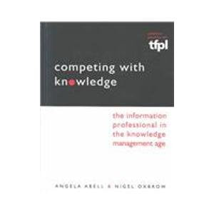 Competing With Knowledge: The Information Professional in the Knowledge Management