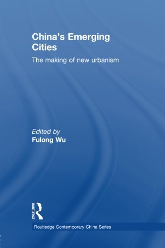 China's Emerging Cities: The Making of New Urbanism (Routledge Contemporary Series)