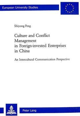 Culture and Conflict Management in Foreign-invested Enterprises in China: An Intercultural Communication Perspective (Europäische Hochschulschrift