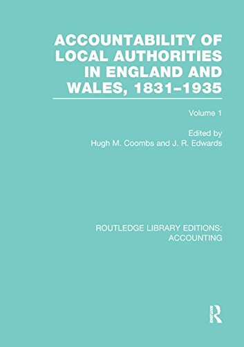 Accountability of Local Authorities in England and Wales, 1831-1935 Volume 1 (RLE Accounting) (Routledge Library Editions: Accounting)