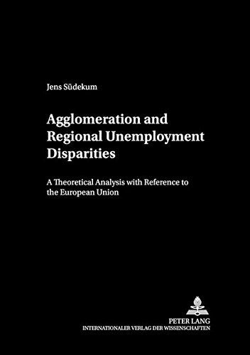Agglomeration and Regional Unemployment Disparities: A Theoretical Analysis with Reference to the European Union (cege-Schriften)