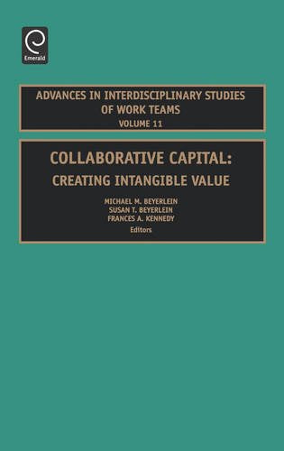 Collaborative Capital: Creating Intangible Value (Advances in Interdisciplinary Studies of Work Teams)