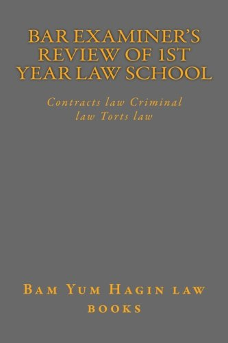 Bar Examiner's Review of 1st Year Law School: Contracts law Criminal law Torts law