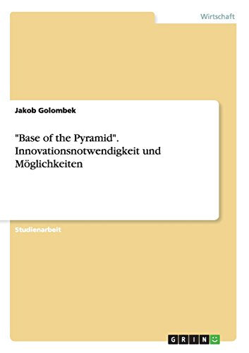 """Base of the Pyramid"". Innovationsnotwendigkeit und Möglichkeiten (German Edition)"