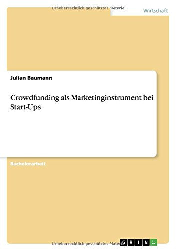 Crowdfunding als Marketinginstrument bei Start-Ups (German Edition)