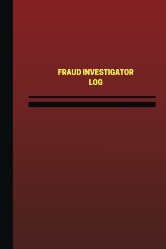 Fraud Investigator Log (Logbook, Journal - 124 pages, 6 x 9 inches): Fraud Investigator Logbook (Red Cover, Medium) (Unique Logbook/Record Books)