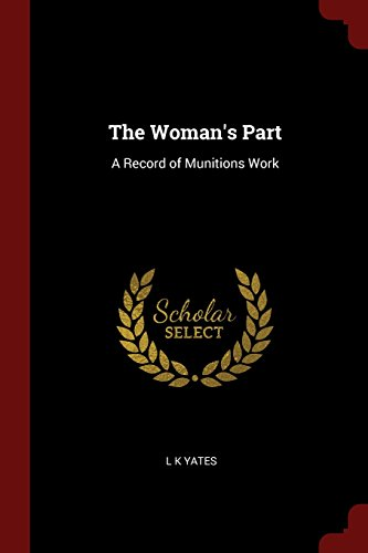 The Woman's Part: A Record of Munitions Work (Classic Reprint)
